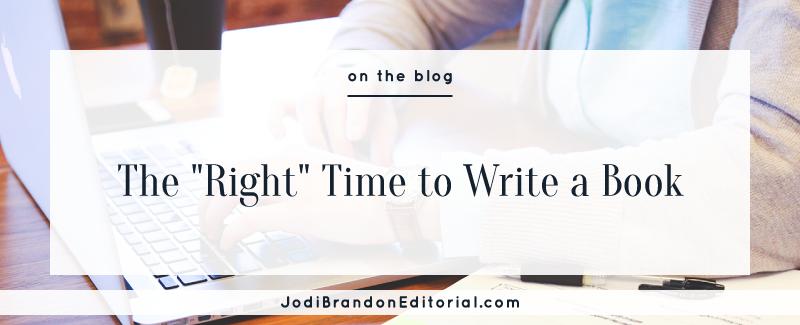 "The ""Right"" Time to Write a Book  |  Jodi Brandon Editorial"