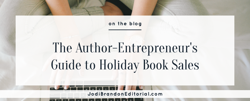 The Author-Entrepreneur's Guide to Holiday Book Sales  |  Jodi Brandon Editorial