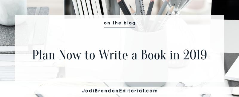 Plan Now to Write a Book in 2019  |  Jodi Brandon Editorial