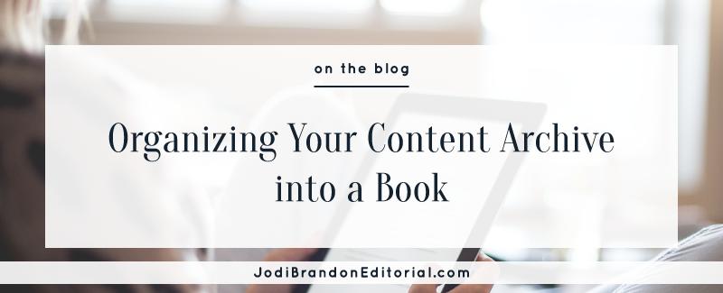 Organizing Your Content Archive into a Book  |  Jodi Brandon Editorial
