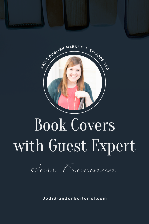 Today on the show Jodi interviews Jess Freeman of Jess Creatives, about book covers.     Write.Publish.Market. Podcast     Jodi Brandon Editorial