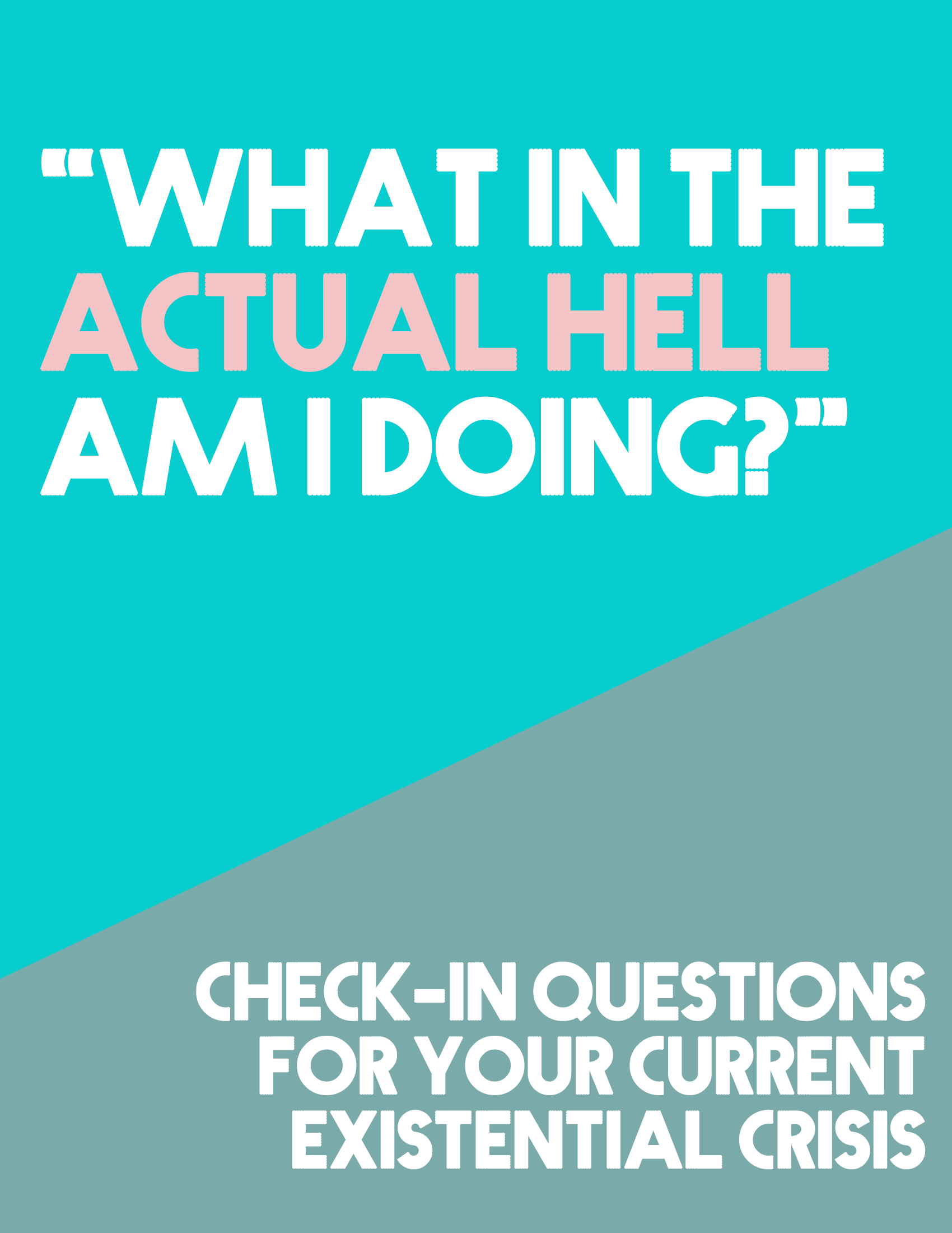 Ever wonder what in the actual hell you are doing with your life? Then I've got something just for you! In this FREE workbook, I'm providing you with a series of questions to ask yourself whenever you are in the midst of an existential crisis. Ready to get less freaked out about life? Click through to grab your free workbook!