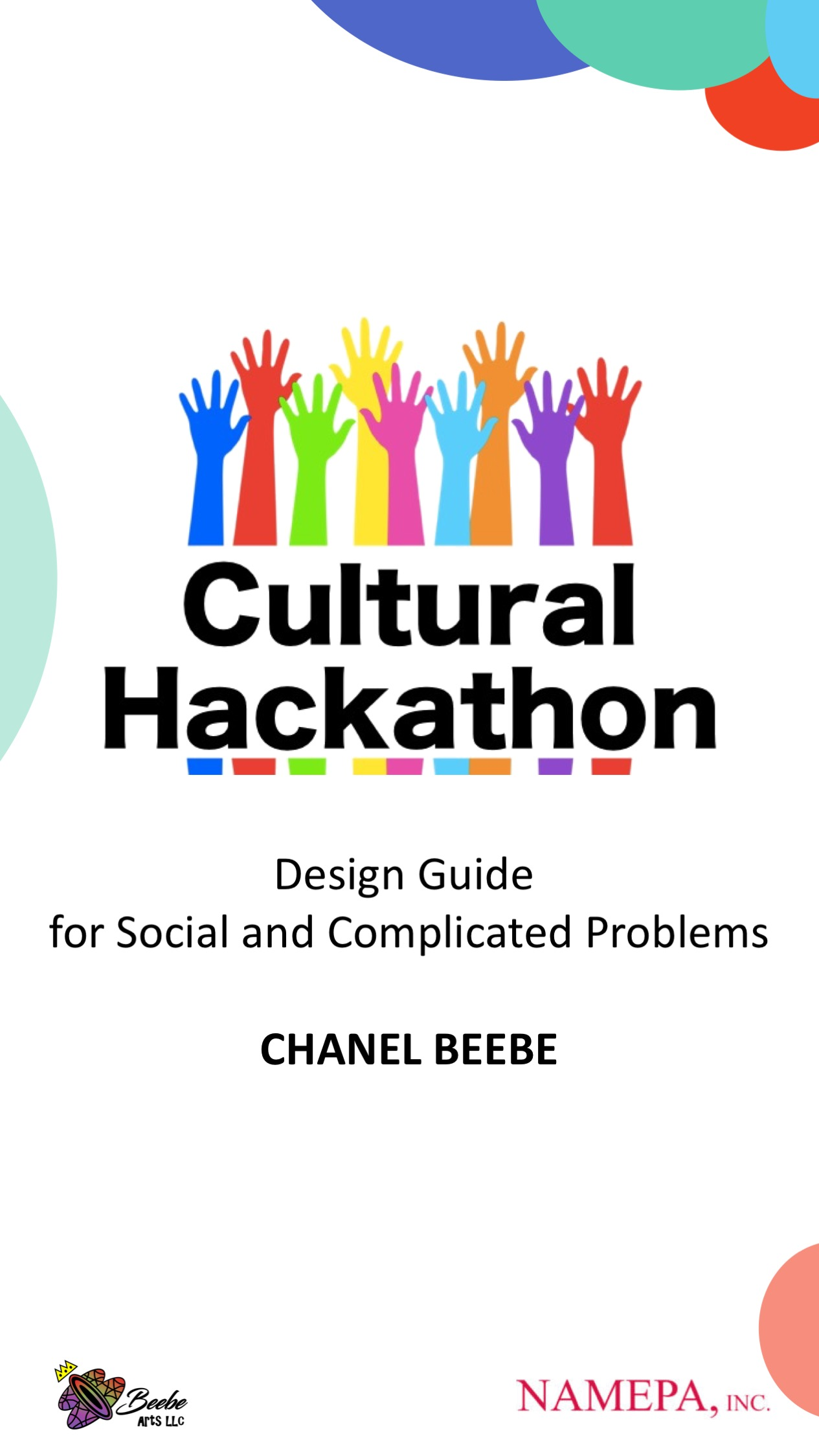 Cultural Hackathon Design Guide - The Cultural Hackathon is an idea which uses the design process to solve social problems in a way that prioritizes the needs and voice of the community partners/stakeholders facing those problems.Cultural Hackathon's evolve in many different forms. This book is intended to allow participants to see a possible big picture of their work and to provide guidance if their particular Cultural Hackathon is moving at a different pace than their projects/problem as dictated by the entity nearest to the stakeholder.