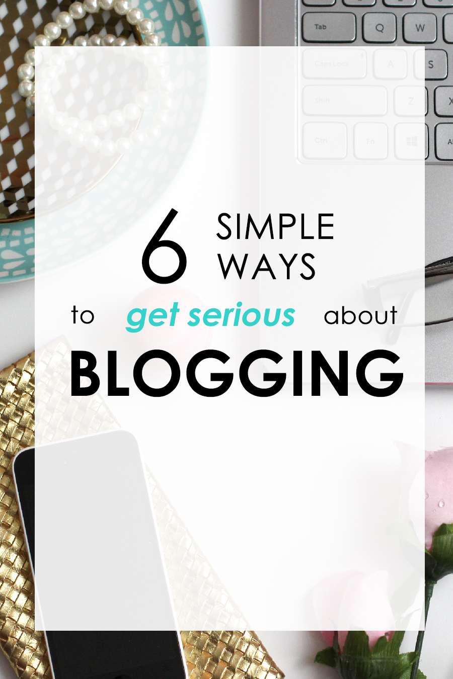 6 simple ways to get serious about blogging. Click to find out more.