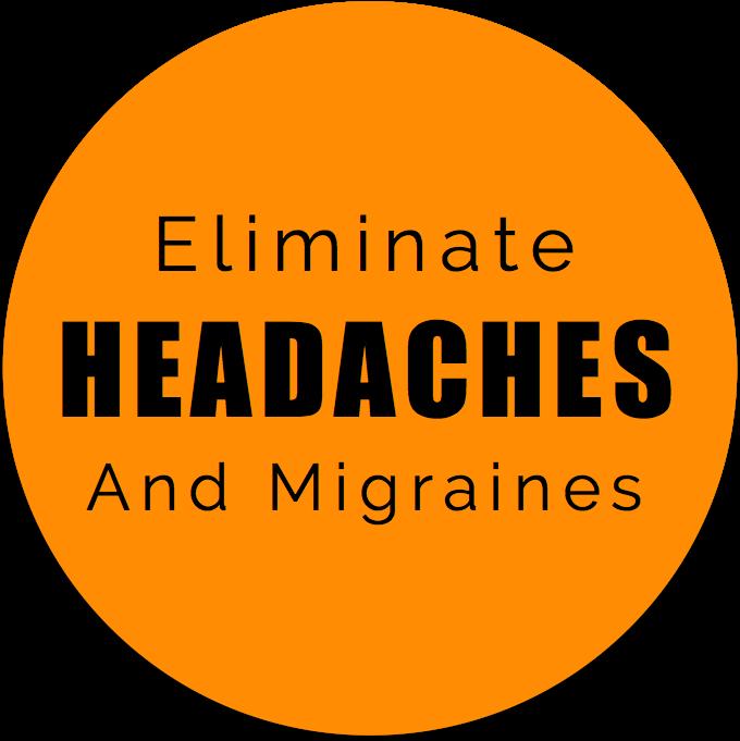 Eliminate Headaches & Migraines