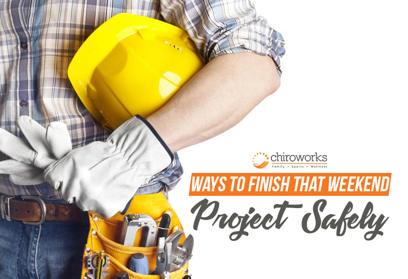 Ways To Finish That Weekend Project Safely.jpg