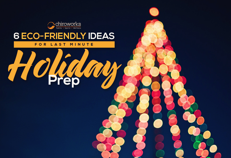 6 Eco-Friendly Ideas For Last Minute Holiday Prep.jpg