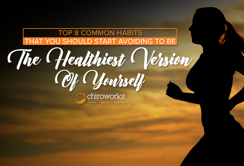 Top 8 Common Habits That You Should Start Avoiding To Be The Healthiest Version Of Yourself.jpg
