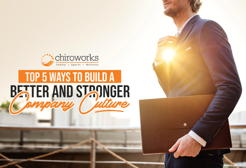 Top 5 Ways To Build A Better And Stronger Company Culture .jpg