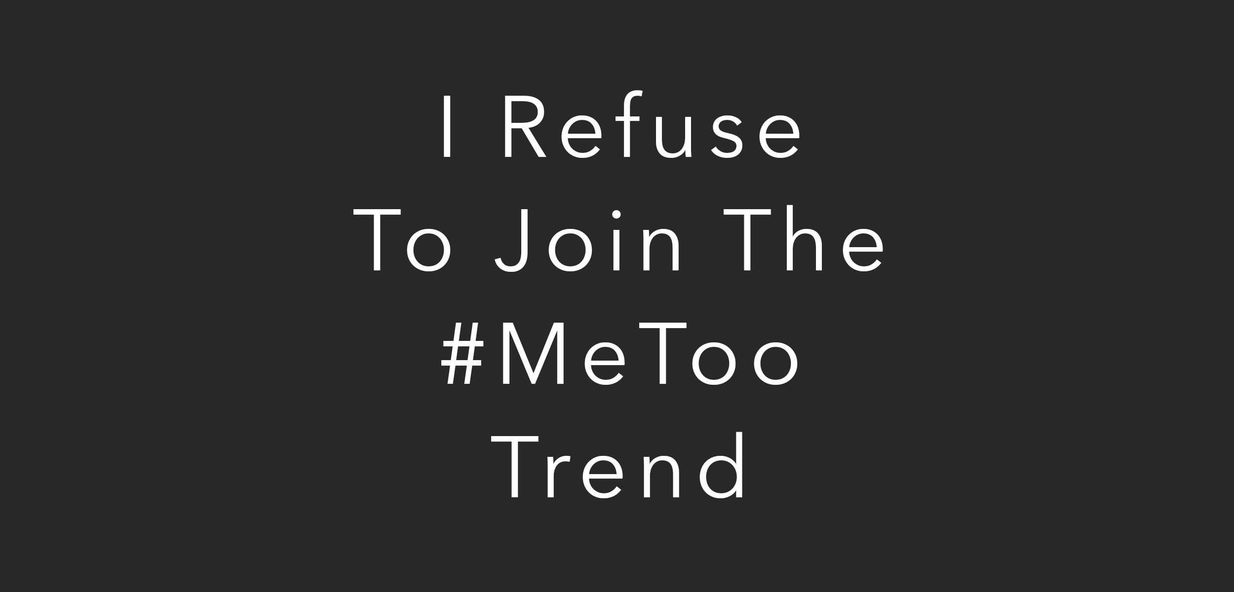 I refuse to join the #MeToo trend