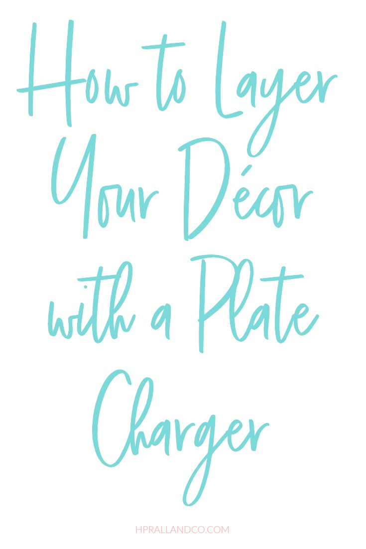 How to Layer Your Décor with a Plate Charger from hprallandco.com | H.Prall & Co. Interior Decorating