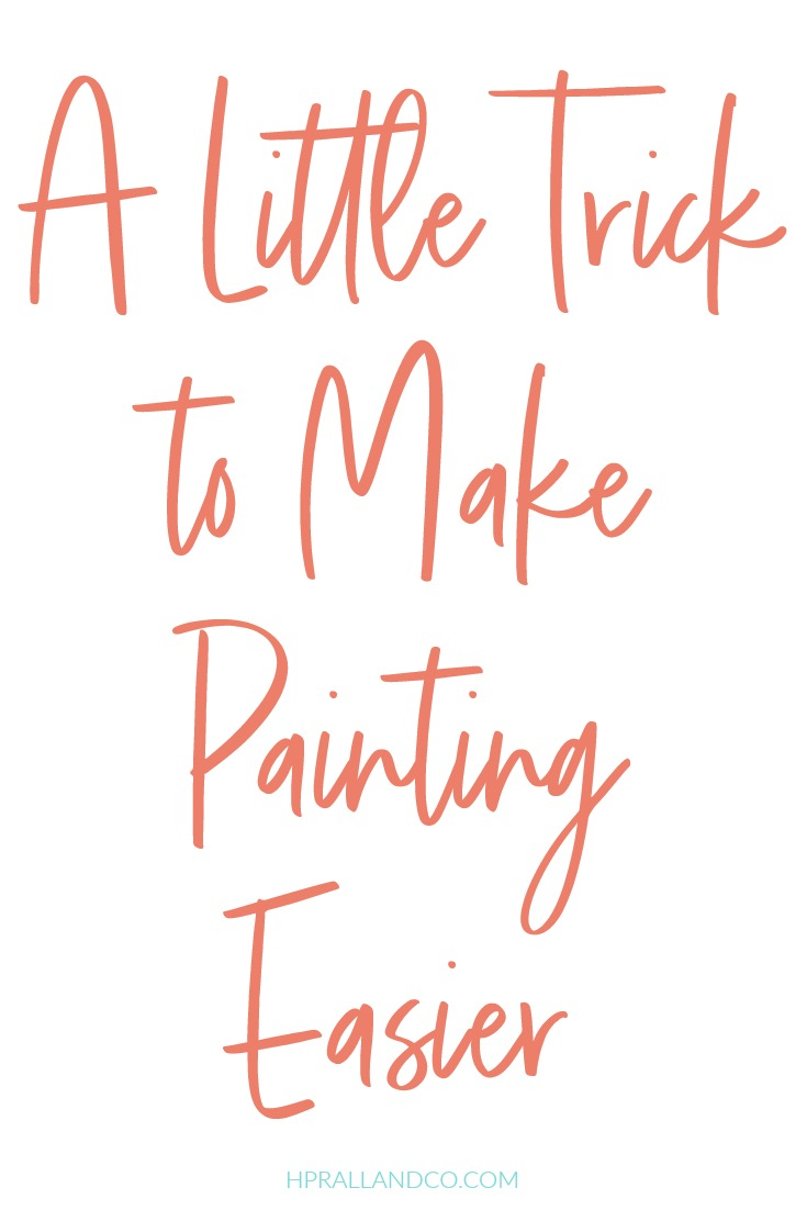A Little Trick to Make Painting Easier from HPrallandCo.com