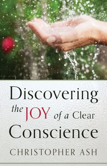 Discovering the Joy of a Clear Conscience by Christopher Ash