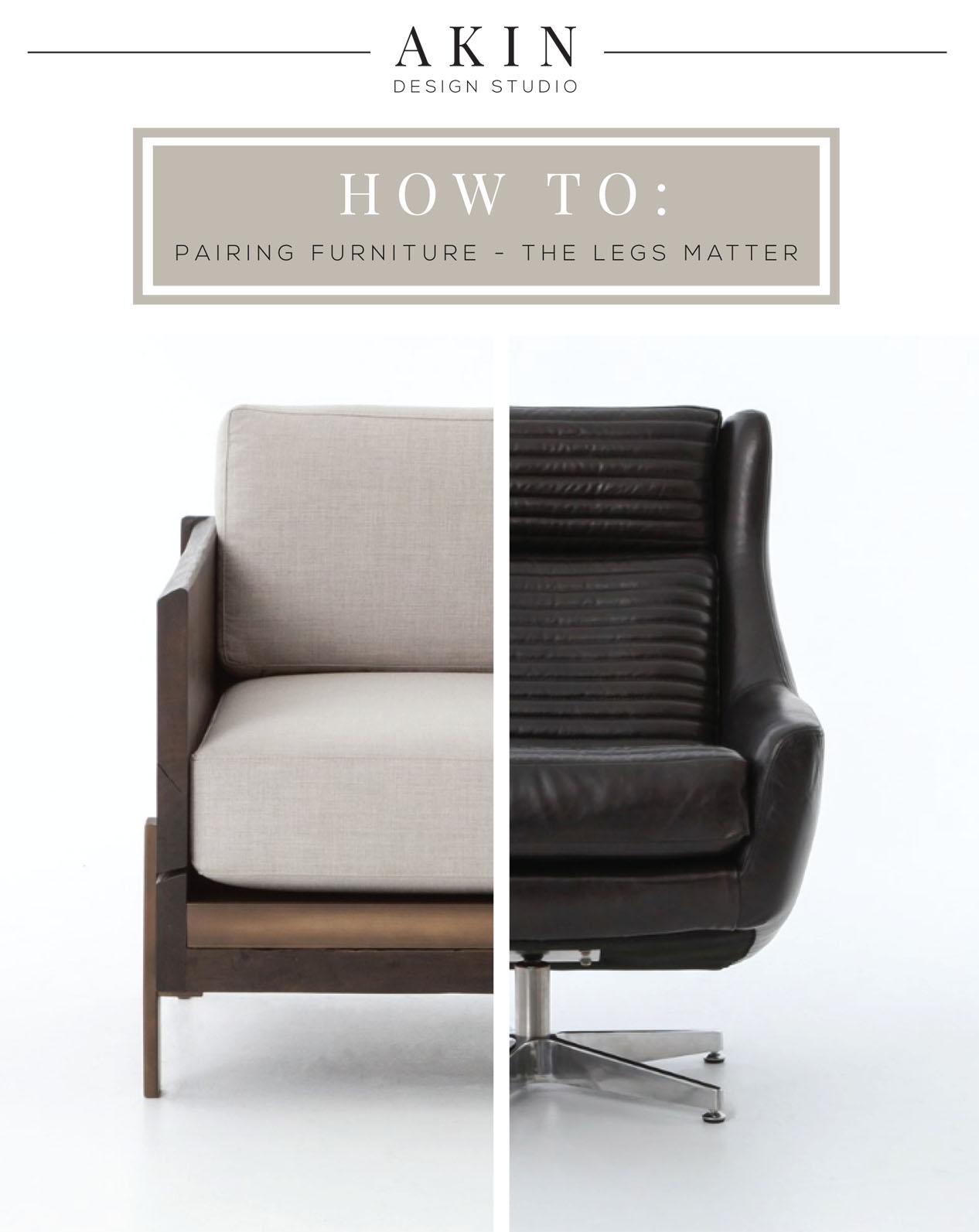 Akin Design Studio Blog | How to: Pairing furniture - The Legs Matter