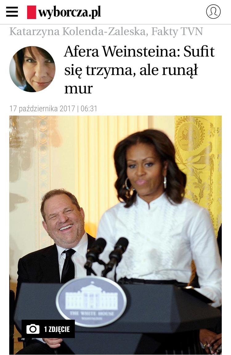 Gazeta Wyborcza (Poland):  Afera Weinsteina: Sufit się trzyma, ale runął mur , by Katarzyna Kolenda-Zaleska, October 17, 2017