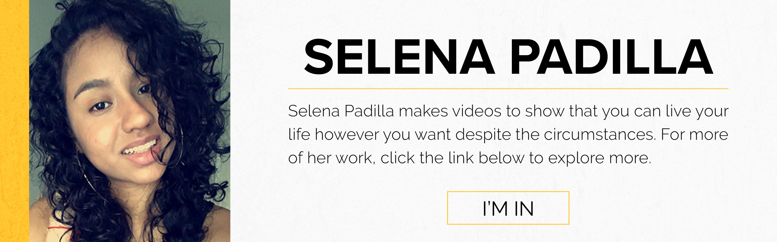 Selena Padilla makes videos to show that you can live your life however you want despite the circumstances.