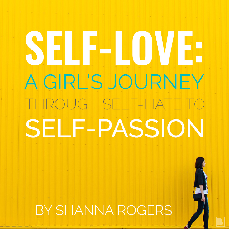 self-love:a girl's journey through self-hate to self-passion