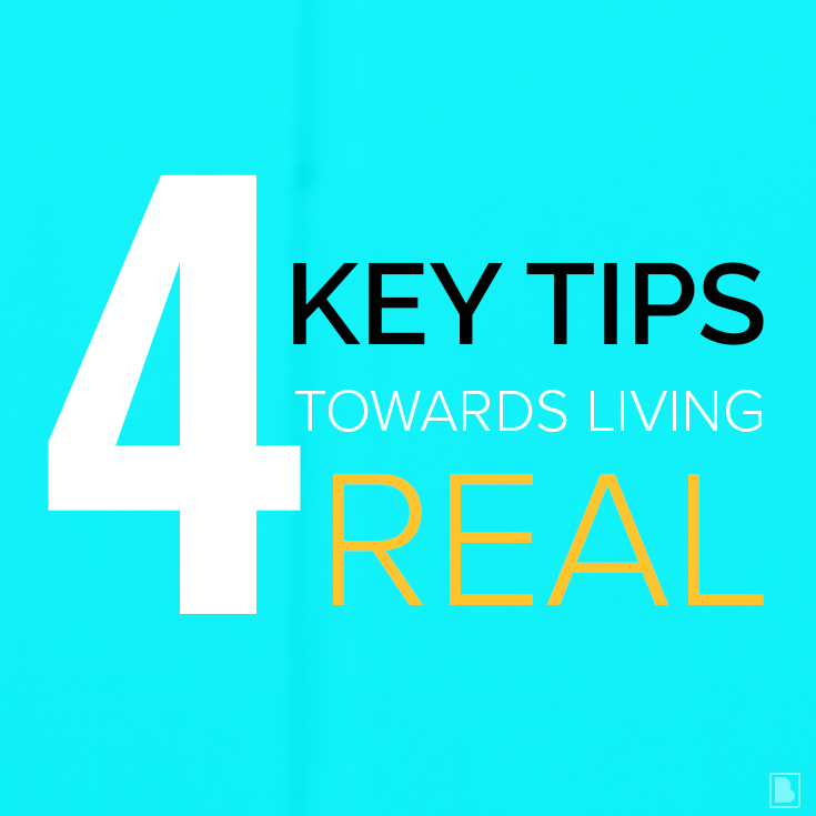 4 key tips towards living real