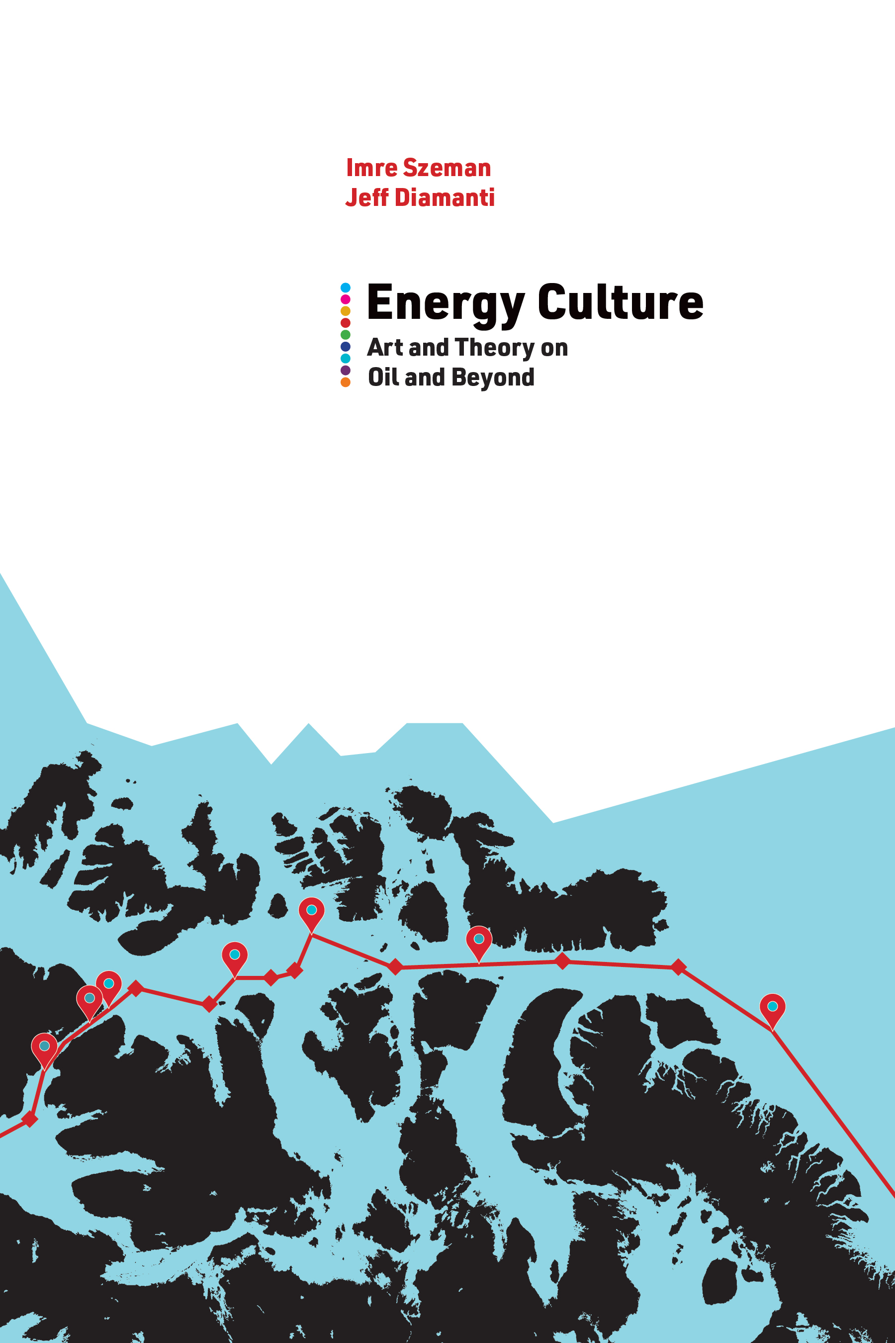 Imre Szeman and Jeff Diamanti, Energy Culture. West Virginia University Press (in press)