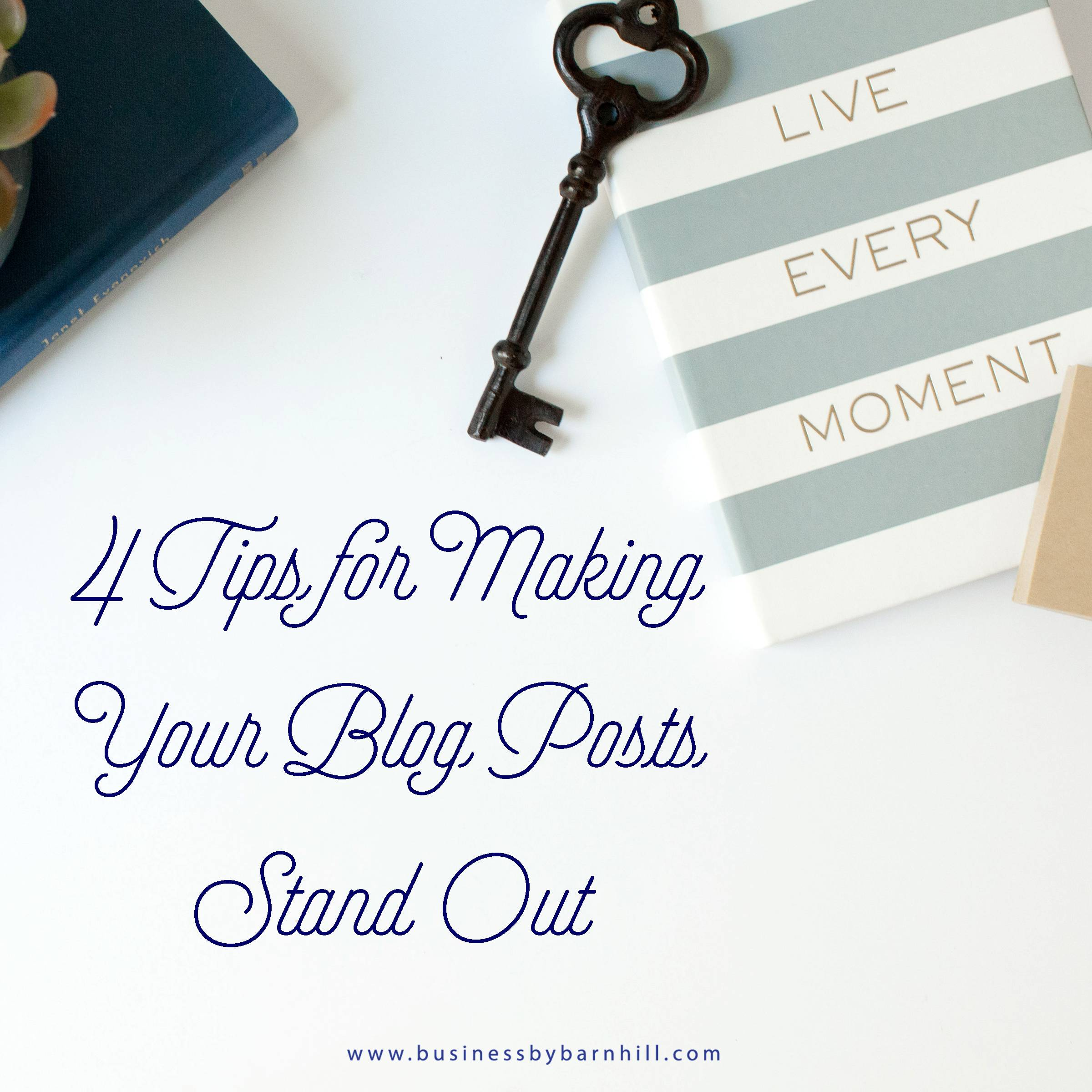business by barnhill 4 tips for making yoru blog posts stand out.jpg