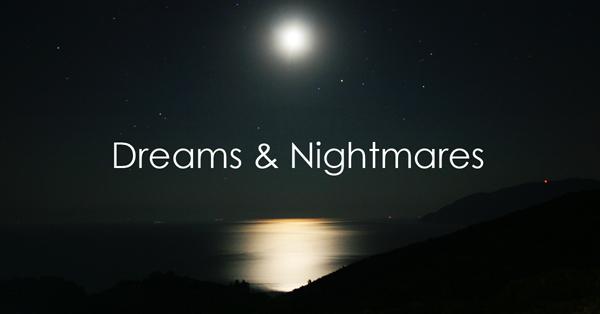 Dreams and nightmares.jpg