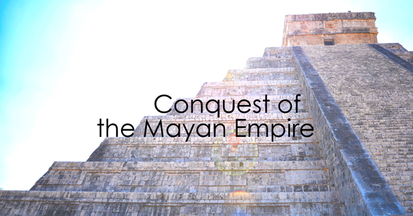 Conquest of the Mayan Empire.jpg