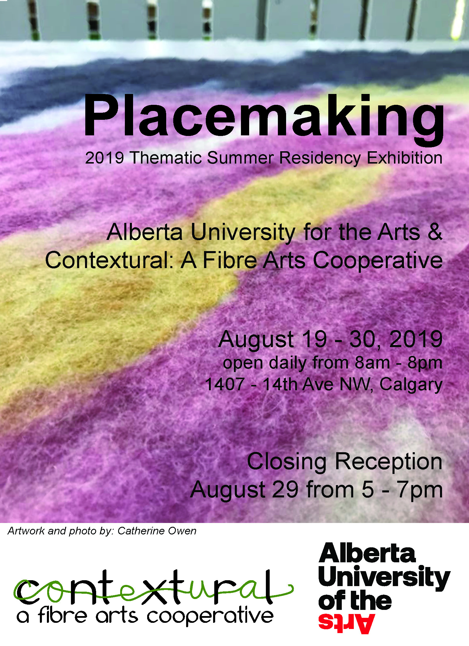 Placemaking: 2019 Residency Exhibition - August 19 - 30, 2019open daily from 8am - 8pmAlberta University of the Arts &Contextural: A Fibre Arts Cooperative1407 - 14th Avenue NW, CalgaryClosing Reception, August 29, 5 - 7pmHow do we understand a place? What are the social, cultural, political, historical, traditional, conceptual and personal dimensions that define place? How do these questions help artists to understand and explore the context in which they locate their research and work? The Placemaking Residency allows participants to consider these questions and more in a community studio environment, supported by an exciting mix of visiting artists and scholars. Make a place for your practice, for your voice.