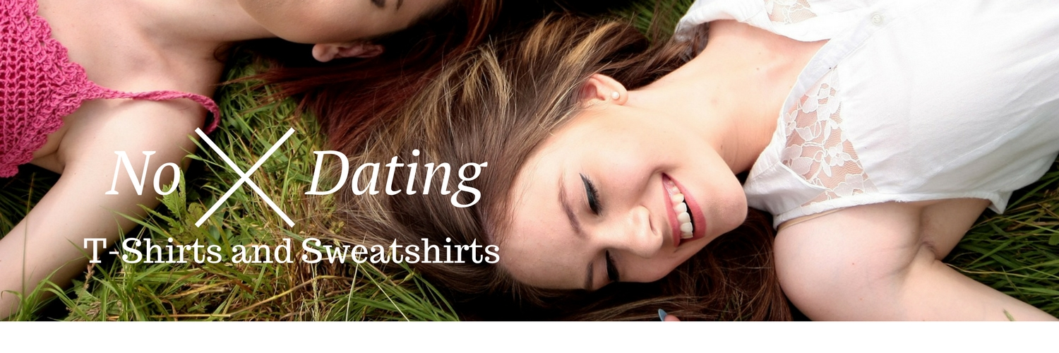 Shop No Dating T-Shirts and Sweatshirts
