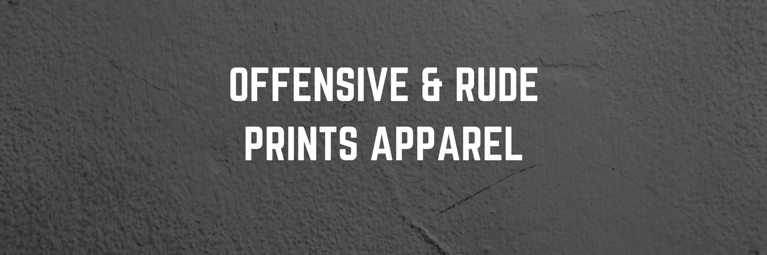 Shop-Offensive-Rude-Prints-Apparel.png