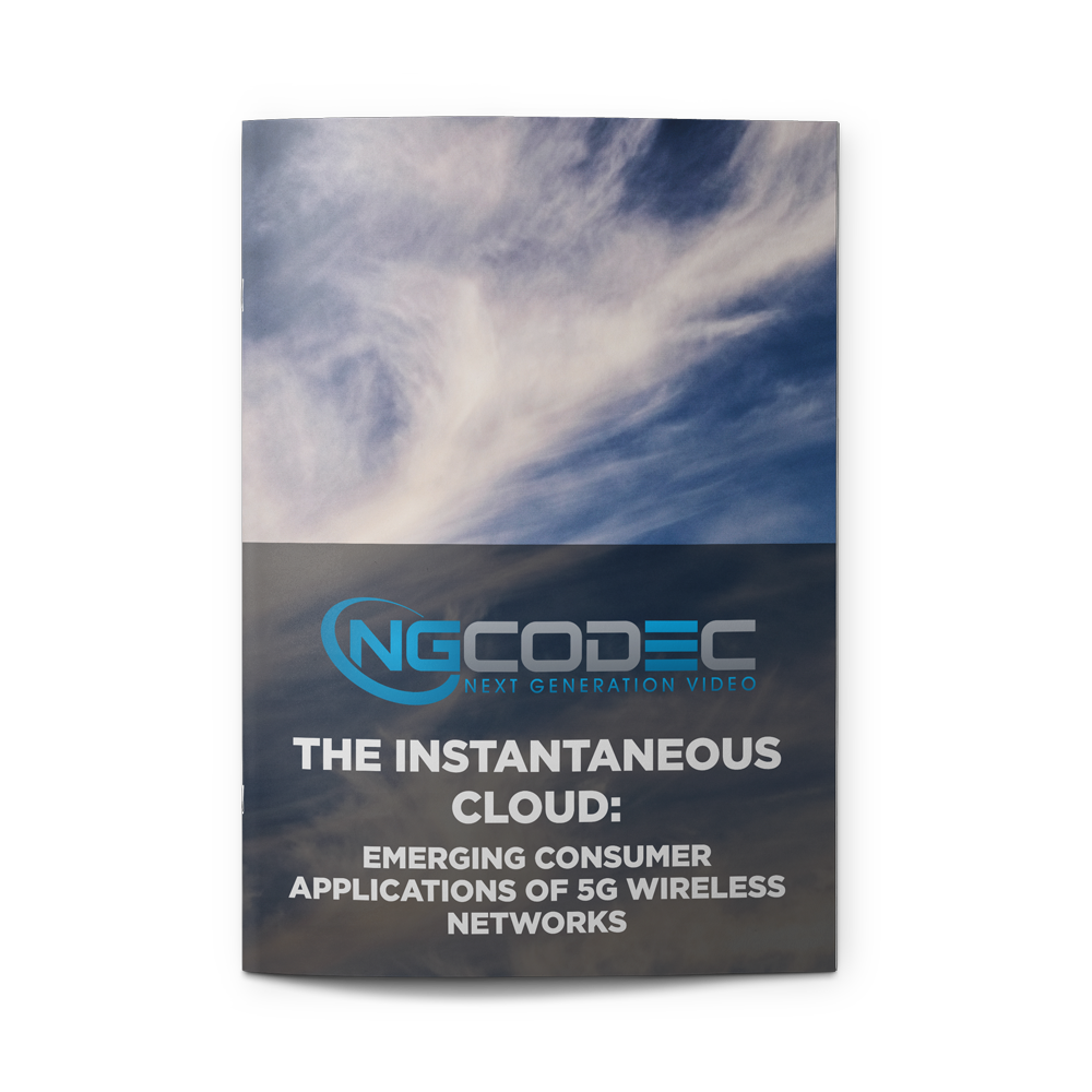 - The Instantaneous Cloud: Emerging Consumer Applications of 5G Wireless NetworksBROUGHT TO YOU BY NGCODECDownload White Paper