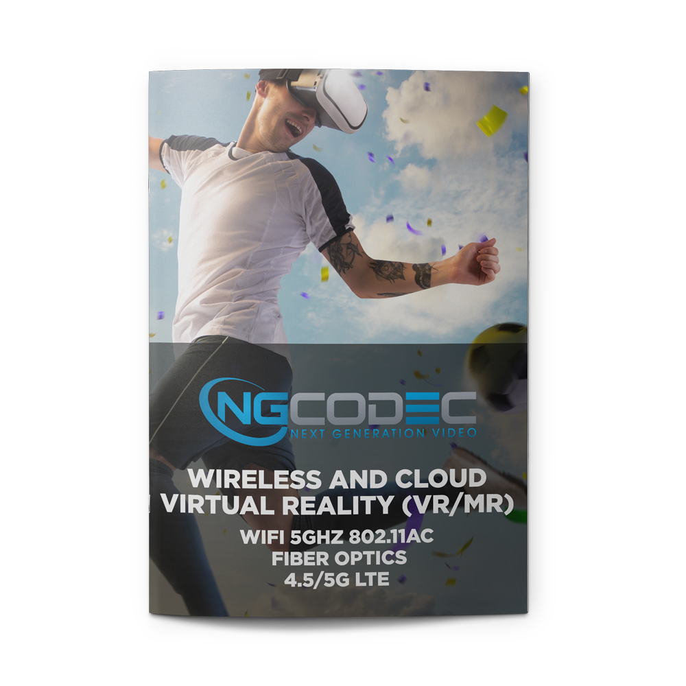 - Wireless and Cloud Virtual Reality (VR/MR) WiFi 5Ghz 802.11AC | Fiber Optics | 4.5/5G LTEBROUGHT TO YOU BY NGCODECDownload Flyer