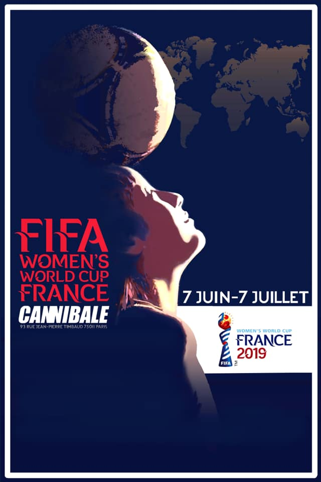 FIFA WOMEN'S WORLD CUP FRANCE - AU CANNIBALE CAFELE 23 JuIN @ 21HLE 28 JUIN @21h quarter finalsle 7 Juillet @17H FINAL