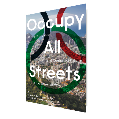 OCCUPY ALL STREETS: OLYMPIC URBANISM AND CONTESTED FUTURES IN RIO DE JANEIRO - Bruno Carvalho, Mariana Cavalcanti and Vyjayanthi Rao Venuturupalli, EditorsContributors: Bruno Carvalho, Mariana Cavalcanti with Julia O'Donnell and Lilian Sampaio, Gabriel Duarte with Renata Bertol, Beatriz Jaguaribe with Scott Salmon, Guilherme Lassance, Bryan McCann, Theresa Williamson, and Vyjayanthi Rao Venuturupalli