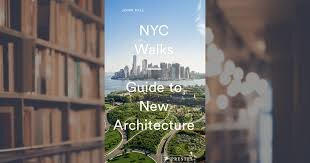 See: John Hill,  NYC Walks: Guide to New Architecture Book , 2019.