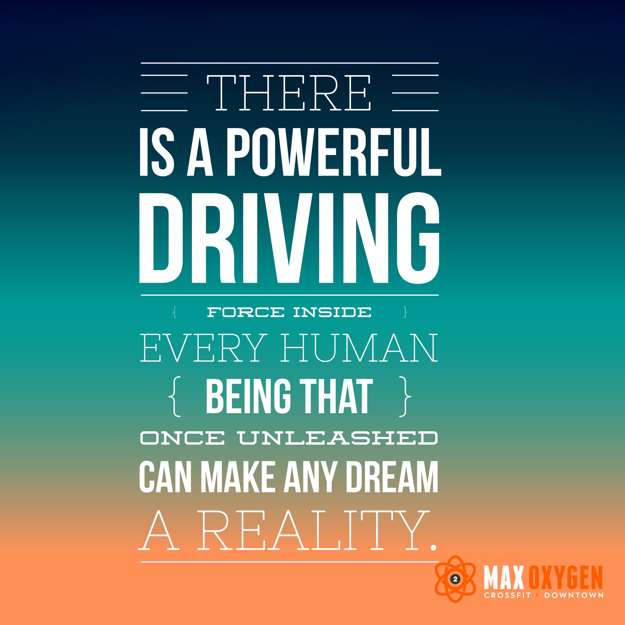 """""""There is a powerful driving force inside every human being that once unleashed can make any dream a reality."""""""