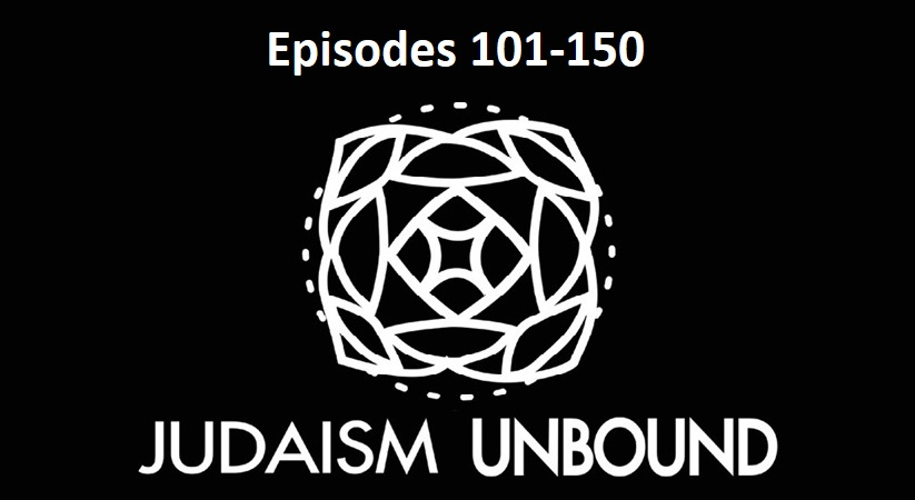 Click the image above to access Episodes 101-150 of Judaism Unbound!