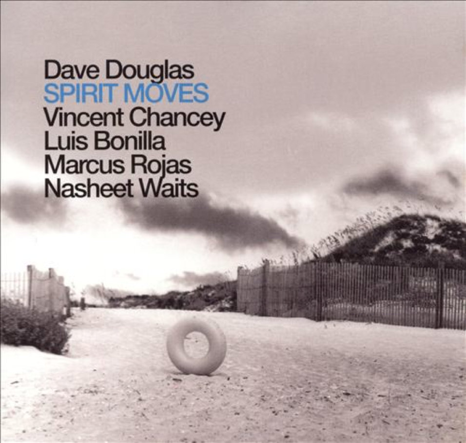 """Dave Douglas, """"Spirit Moves"""" - 2009 - Recorded, mixed and mastered by Geoff and Tyler."""