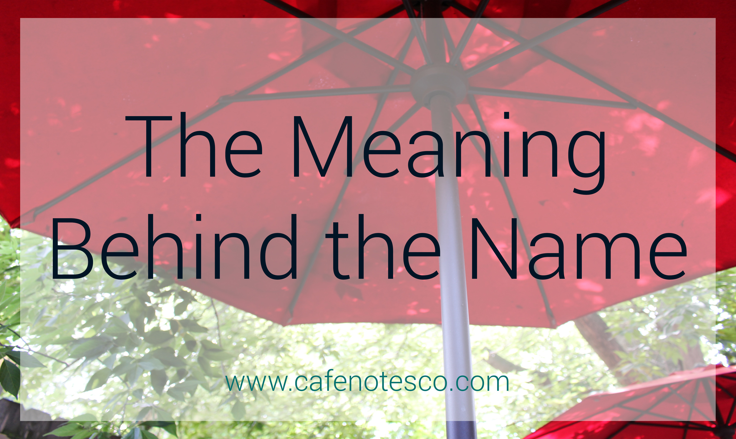 Cafe Notes + Company Blog Meaning Behind the Name