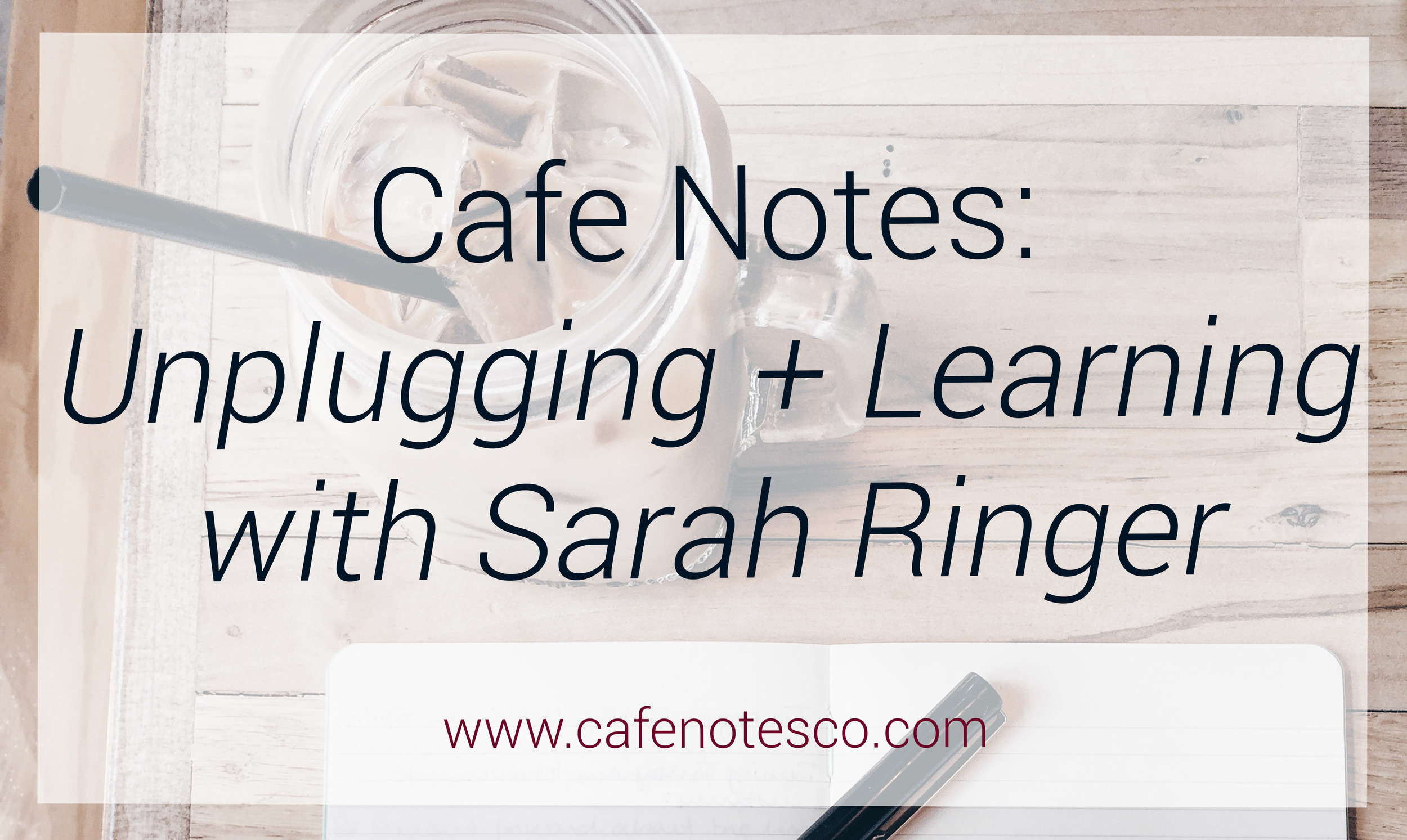 Cafe Notes + Company Blog Sarah Ringer