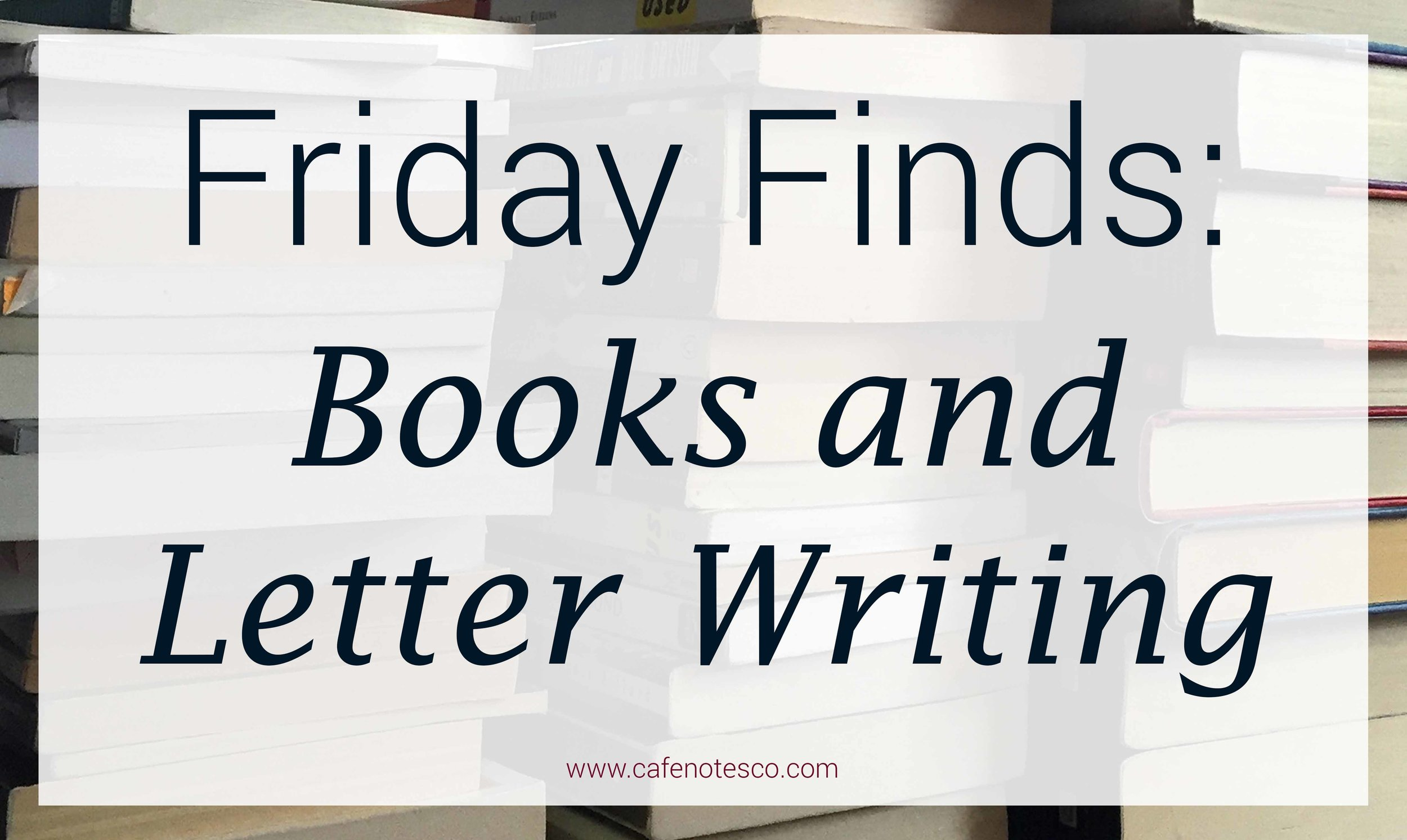 Cafe Notes + Company Friday Finds Books and Letter Writing.jpg