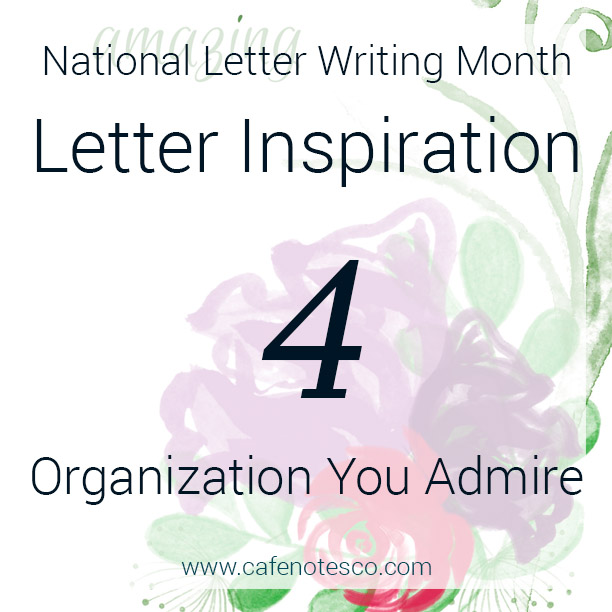 Cafe Notes + Company April Letter Challenge 4 - Organization You Admire.jpg