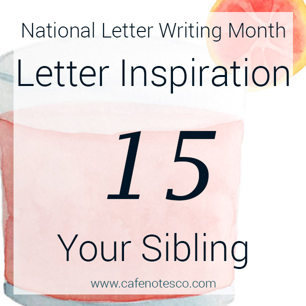 Cafe Notes + Company April Letter Challenge 15 - Your Sibling.jpg