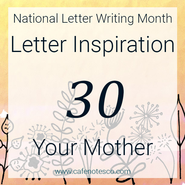 Cafe Notes + Company April Letter Challenge 30 - Your Mother.jpg