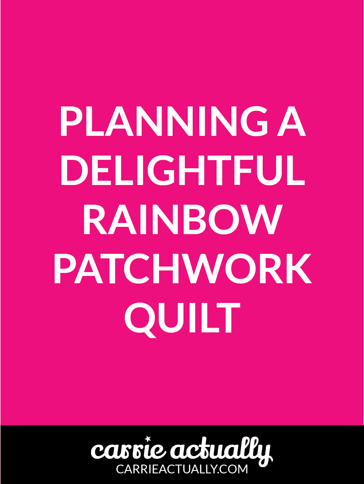PLANNING A DELIGHTFUL RAINBOW PATCHWORK QUILT