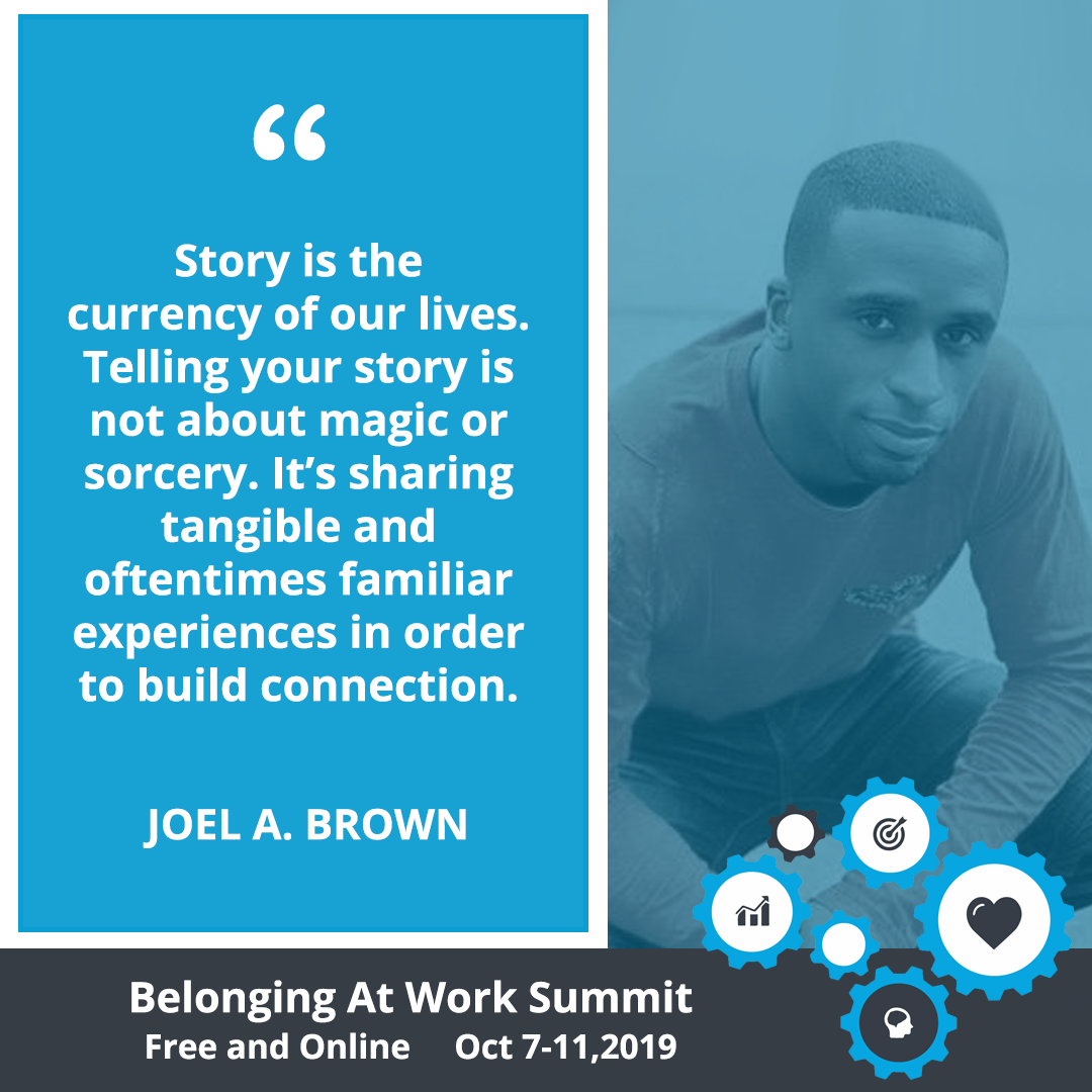 Joel A. Brown is one of the Belonging At Work Summit's featured speakers. On thursday, October 10, he will share his wisdom and expertise on how to excavate, refine and confidently share your diversity story. You can register for the summit for free by visiting:  http://www.belongingatworksummit.com/ .