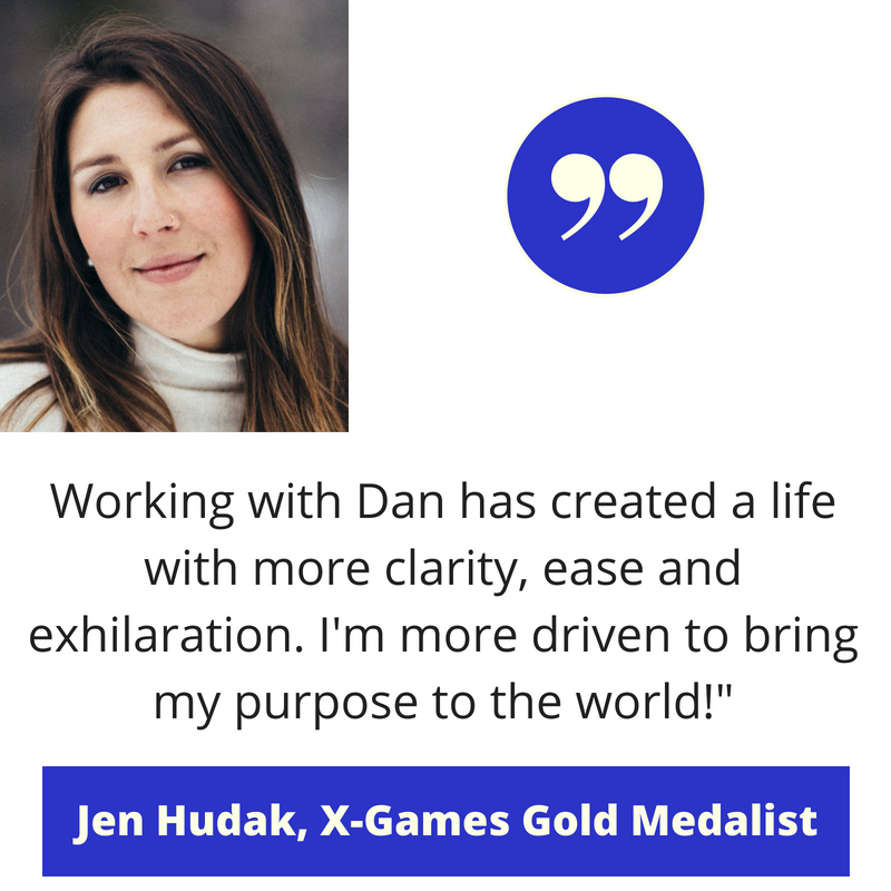 Working with Dan has created a life with more clarity, ease and exhilaration. I'm more driven to bring my purpose to the world!_.png