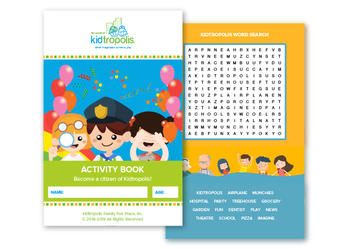 - Ask our staff members for a World of Kidtropolis Activity Book! The perfect activity for schools, daycare and community centre field trips, or just for kids who are here to have fun! Our Activity Booklet includes a questionnaire to test your knowledge about our city, some fun games, and a map of our city!