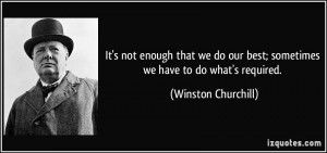 quote-it-s-not-enough-that-we-do-our-best-sometimes-we-have-to-do-what-s-required-winston-churchill-219101