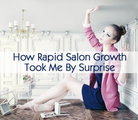 How Rapid Salon Growth Took Me By Surprise