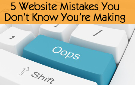 5 Website Mistakes You Don't Know You're Making